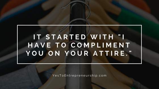 "It started with ""I have to compliment you on your attire."""