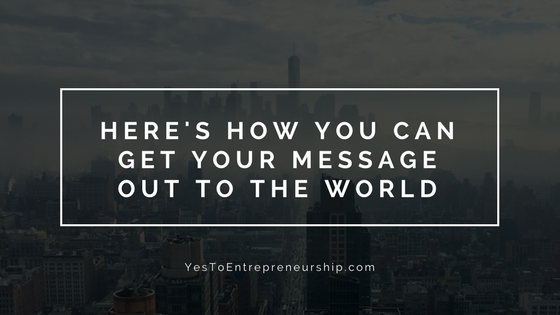 Here's how you can get your message out to the world