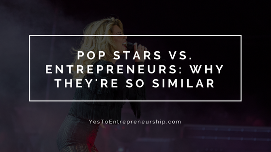 Pop Stars vs. Entrepreneurs: Why they're so similar