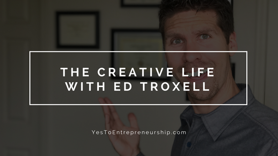 The creative life with Ed Troxell