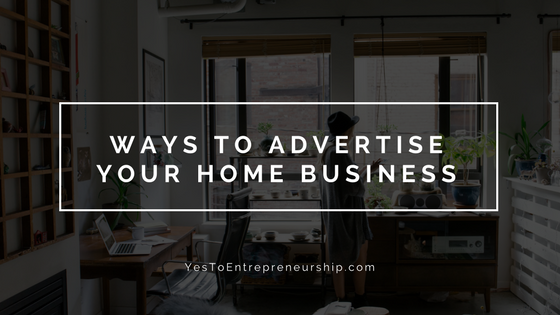 Ways to advertise your home business