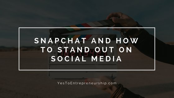 My 2 cents on Snapchat & how you can stand out on social media